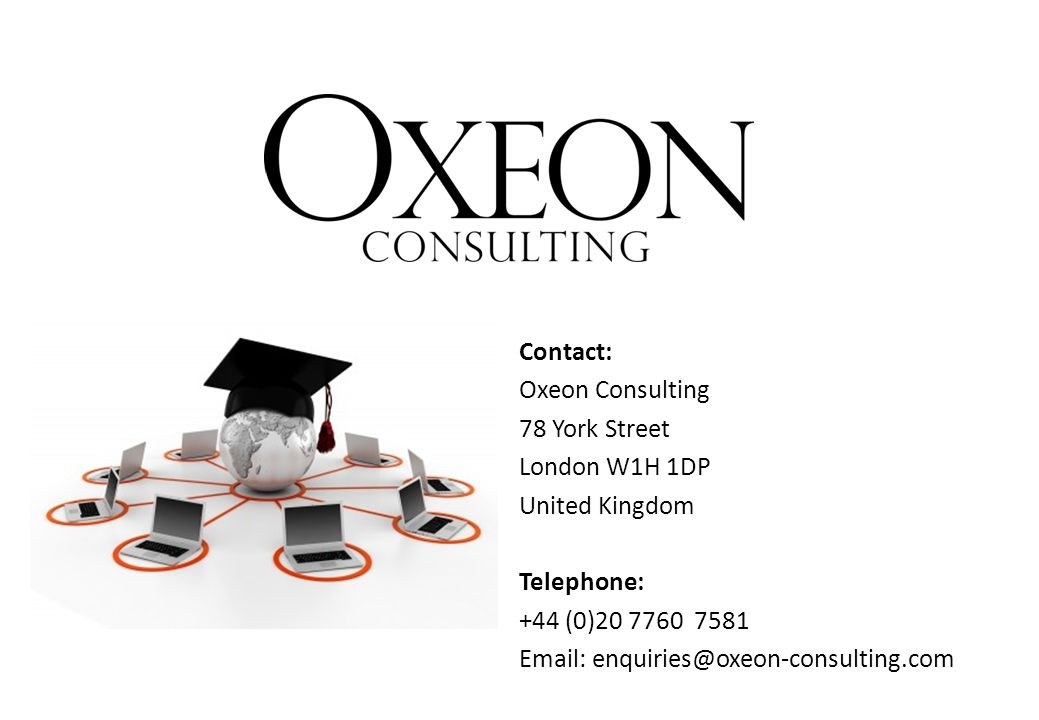 Contact: Oxeon Consulting 78 York Street London W1H 1DP United Kingdom Telephone: +44 (0)20 7760 7581 Email: enquiries@oxeon-consulting.com