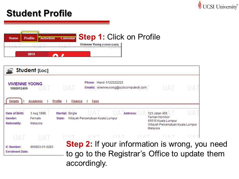 Student Profile Step 1: Click on Profile Step 2: If your information is wrong, you need to go to the Registrars Office to update them accordingly.