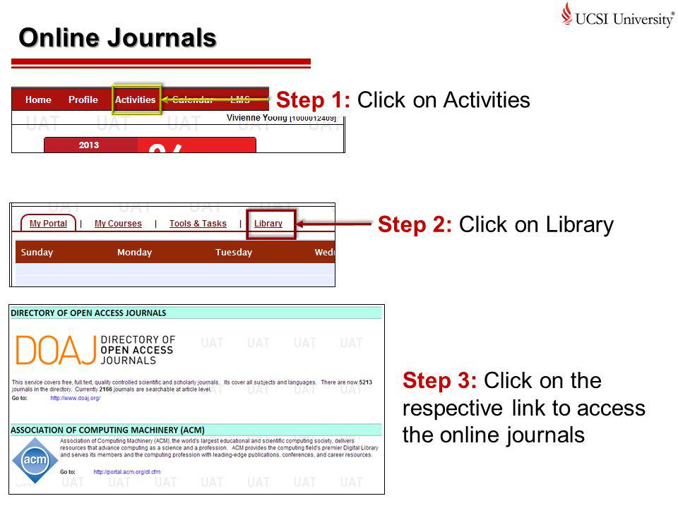 Online Journals Step 1: Click on Activities Step 2: Click on Library Step 3: Click on the respective link to access the online journals