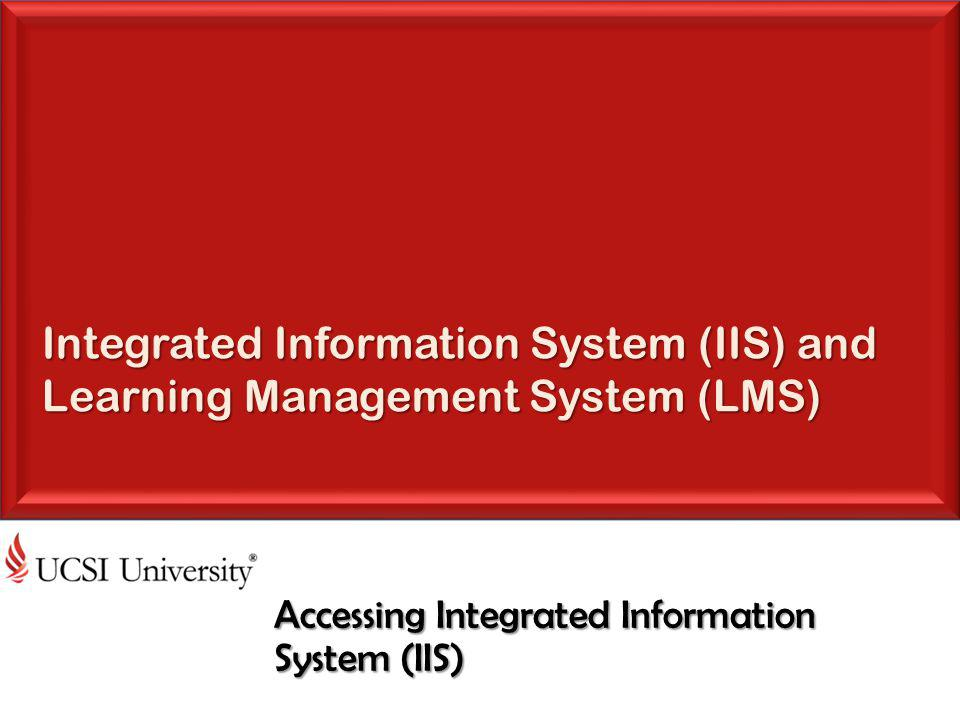 Integrated Information System (IIS) and Learning Management System (LMS) Accessing Integrated Information System (IIS)