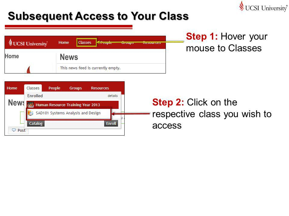 Subsequent Access to Your Class Step 1: Hover your mouse to Classes Step 2: Click on the respective class you wish to access