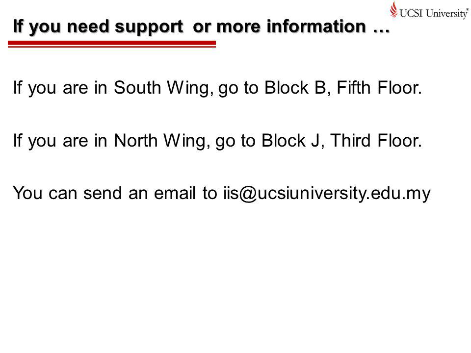 If you need support or more information … If you are in South Wing, go to Block B, Fifth Floor.