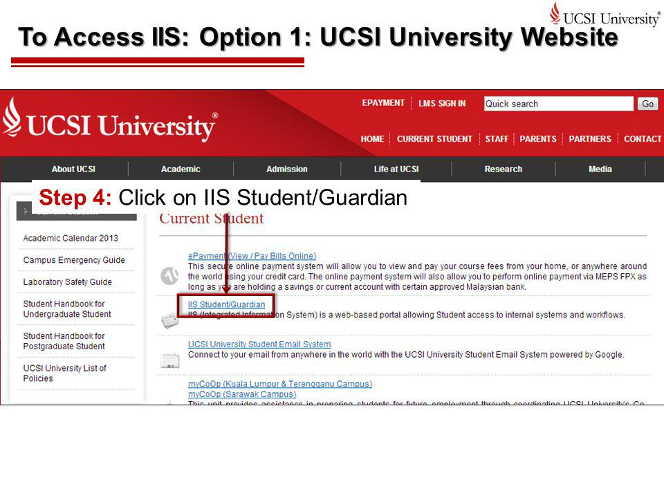 To Access IIS: Option 1: UCSI University Website Step 4: Click on IIS Student/Guardian