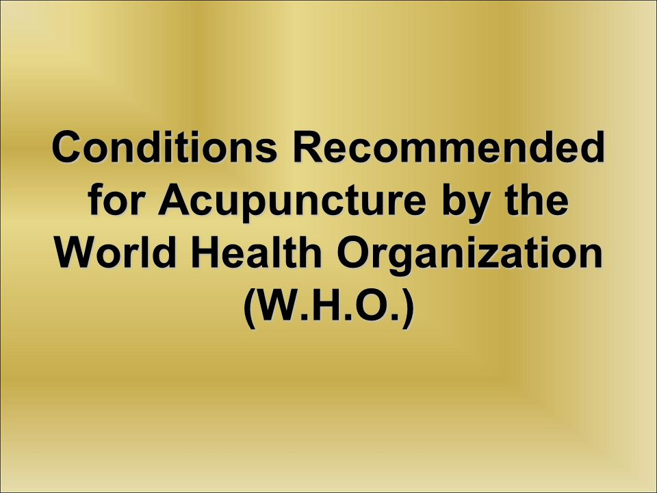 Conditions Recommended for Acupuncture by the World Health Organization (W.H.O.)