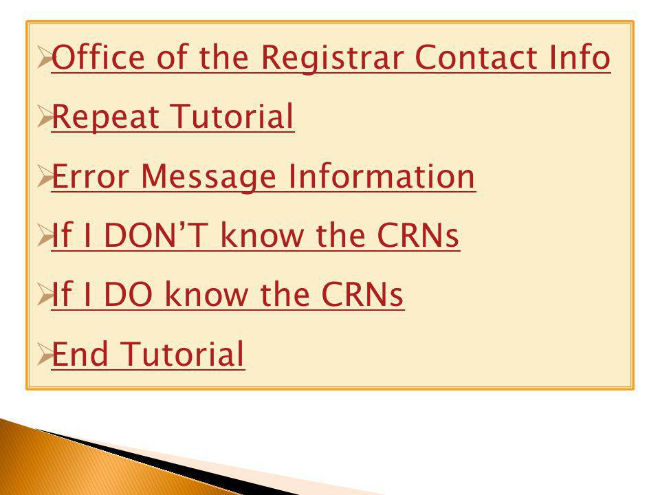 Office of the Registrar Contact Info Repeat Tutorial Error Message Information If I DONT know the CRNs If I DO know the CRNs End Tutorial