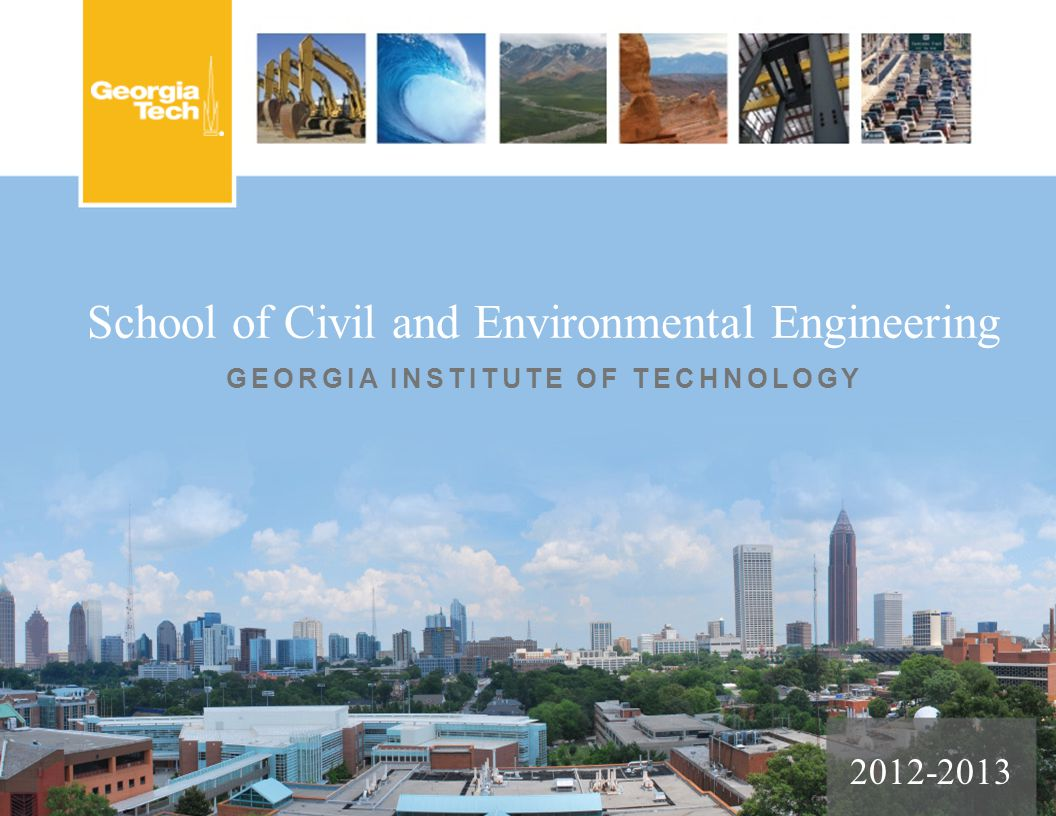 School of Civil and Environmental Engineering GEORGIA INSTITUTE OF TECHNOLOGY 2012-2013