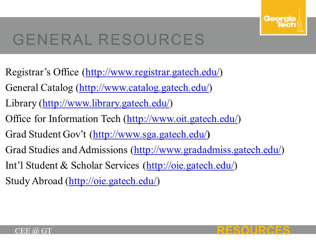 GENERAL RESOURCES CEE @ GT RESOURCES Registrars Office (http://www.registrar.gatech.edu/)http://www.registrar.gatech.edu/ General Catalog (http://www.