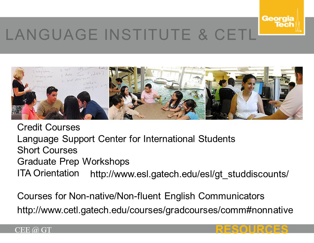 LANGUAGE INSTITUTE & CETL CEE @ GT Credit Courses Language Support Center for International Students Short Courses Graduate Prep Workshops ITA Orienta