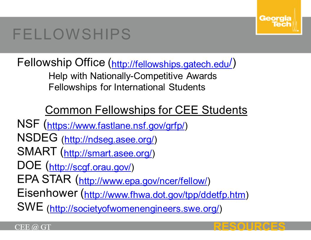 FELLOWSHIPS CEE @ GT Fellowship Office ( http://fellowships.gatech.edu /) http://fellowships.gatech.edu / Help with Nationally-Competitive Awards Fell