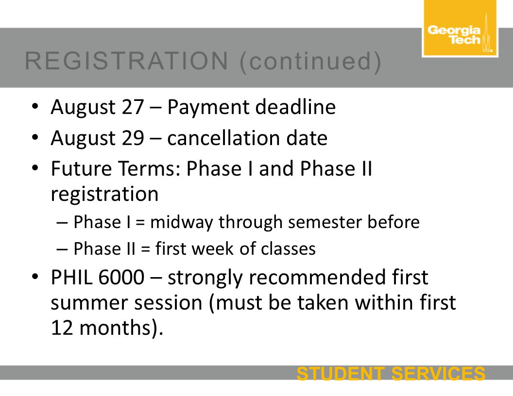 August 27 – Payment deadline August 29 – cancellation date Future Terms: Phase I and Phase II registration – Phase I = midway through semester before