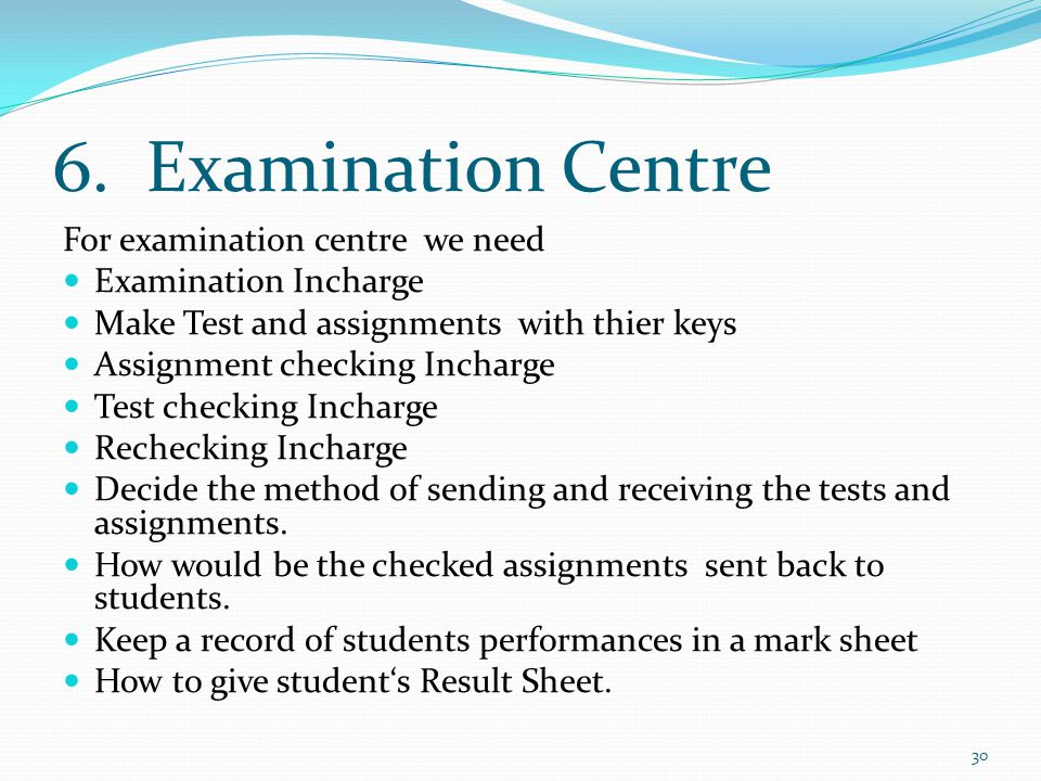 6. Examination Centre For examination centre we need Examination Incharge Make Test and assignments with thier keys Assignment checking Incharge Test
