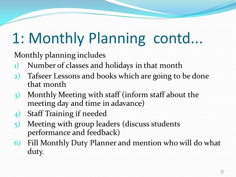 1: Monthly Planning contd... Monthly planning includes 1) Number of classes and holidays in that month 2) Tafseer Lessons and books which are going to