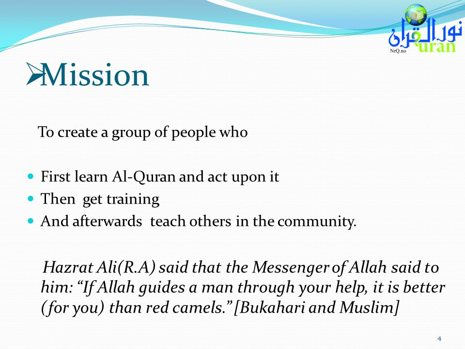 Mission To create a group of people who First learn Al-Quran and act upon it Then get training And afterwards teach others in the community. Hazrat Al