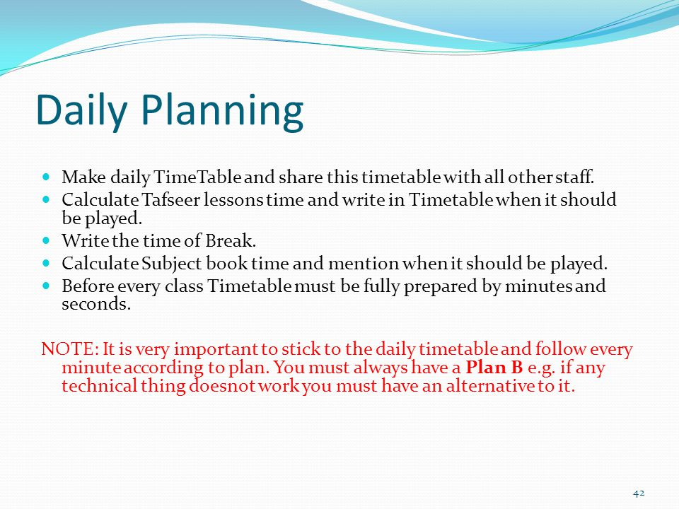 Daily Planning Make daily TimeTable and share this timetable with all other staff. Calculate Tafseer lessons time and write in Timetable when it shoul