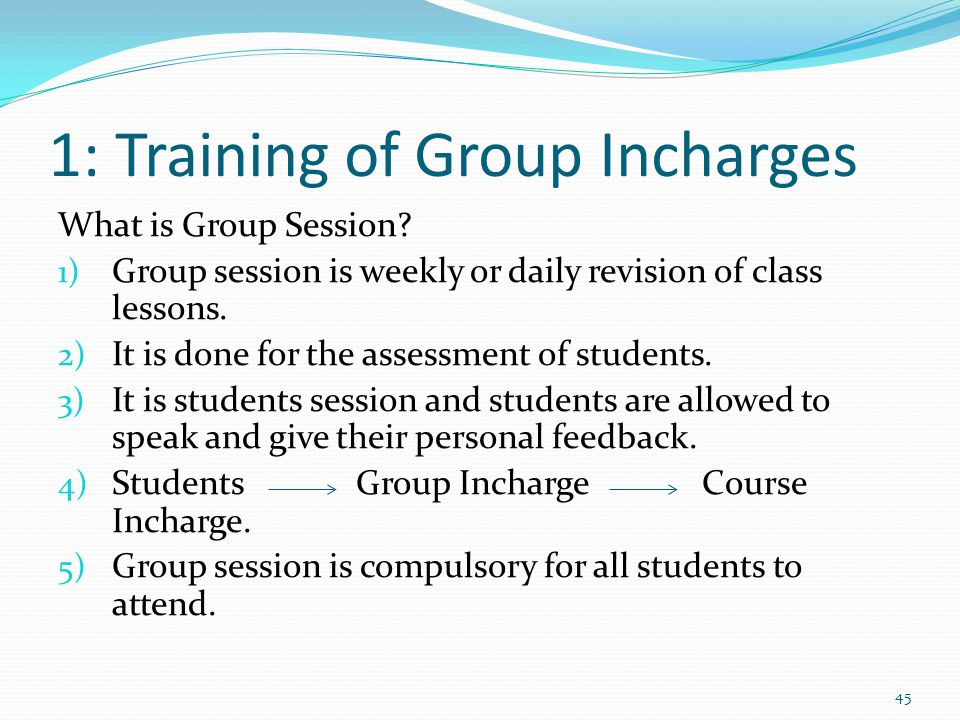 1: Training of Group Incharges What is Group Session? 1) Group session is weekly or daily revision of class lessons. 2) It is done for the assessment