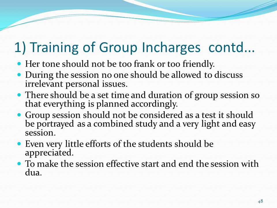 1) Training of Group Incharges contd... Her tone should not be too frank or too friendly.