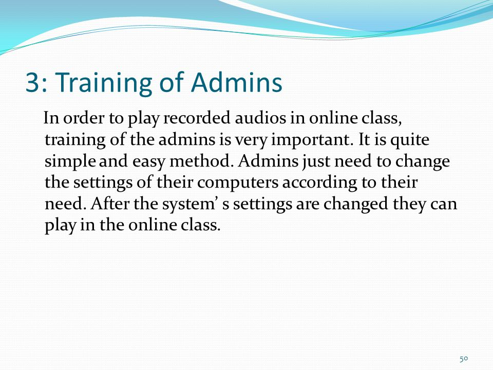 3: Training of Admins In order to play recorded audios in online class, training of the admins is very important.