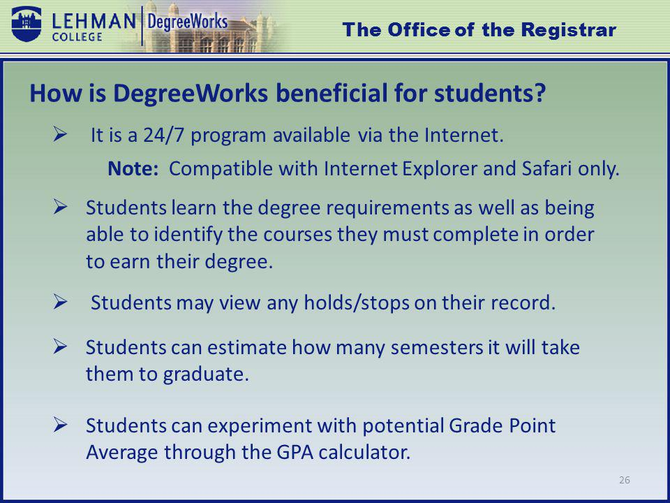 26 How is DegreeWorks beneficial for students. It is a 24/7 program available via the Internet.