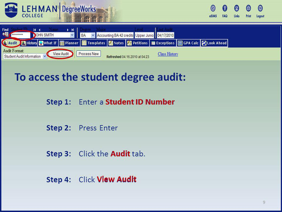 9 Step 1: Enter a Student ID Number Step 2: Press Enter To access the student degree audit: Step 3: Click the Audit tab.