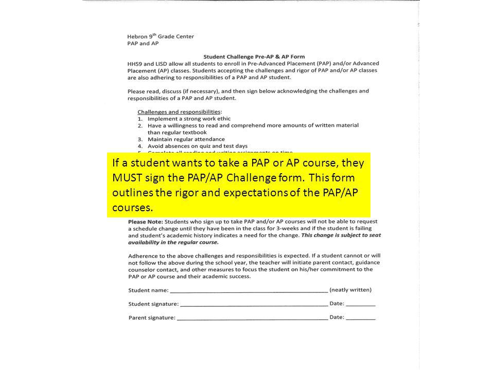 If a student wants to take a PAP or AP course, they MUST sign the PAP/AP Challenge form.