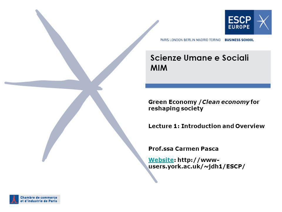 Scienze Umane e Sociali MIM Green Economy /Clean economy for reshaping society Lecture 1: Introduction and Overview Prof.ssa Carmen Pasca WebsiteWebsi