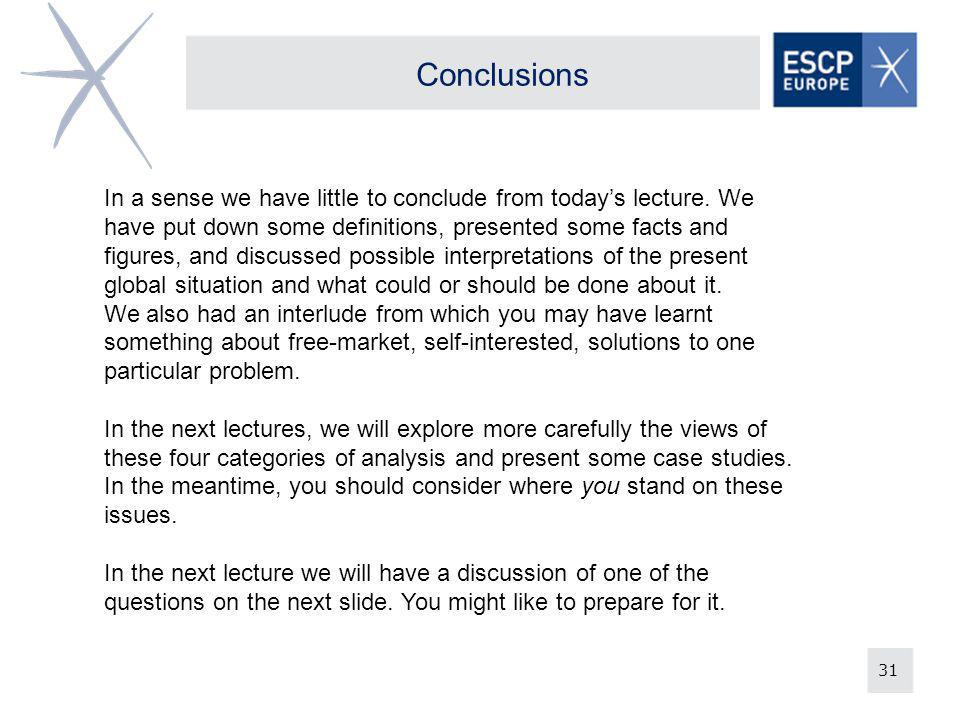 31 Conclusions In a sense we have little to conclude from todays lecture. We have put down some definitions, presented some facts and figures, and dis