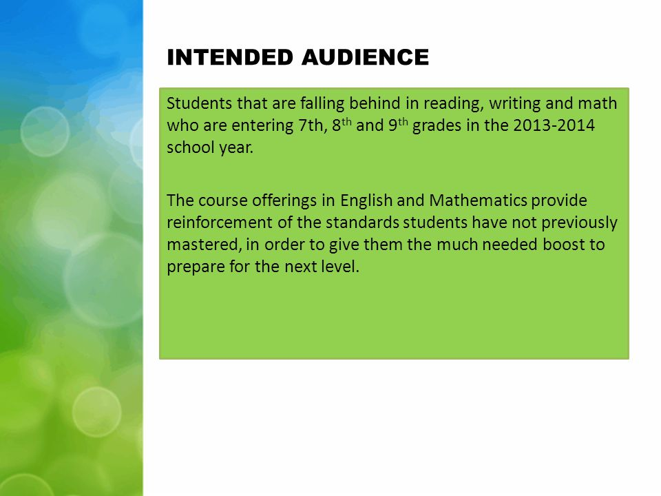 INTENDED AUDIENCE Students that are falling behind in reading, writing and math who are entering 7th, 8 th and 9 th grades in the 2013-2014 school year.