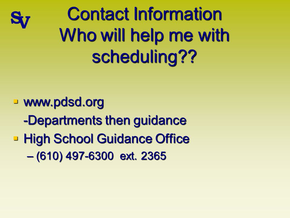 Contact Information Who will help me with scheduling .