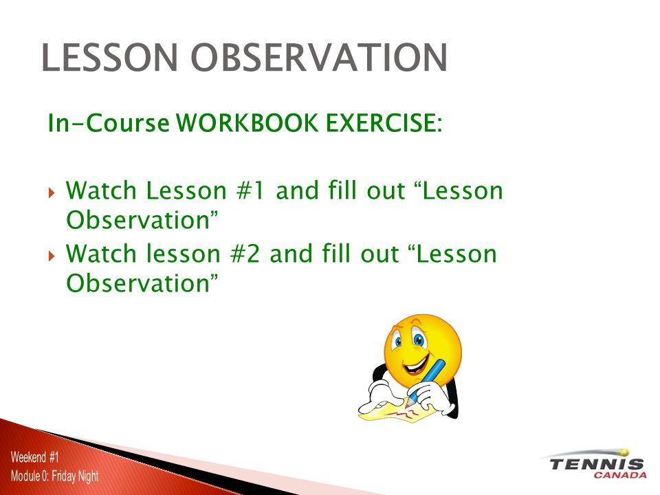 In-Course WORKBOOK EXERCISE: Watch Lesson #1 and fill out Lesson Observation Watch lesson #2 and fill out Lesson Observation LESSON OBSERVATION