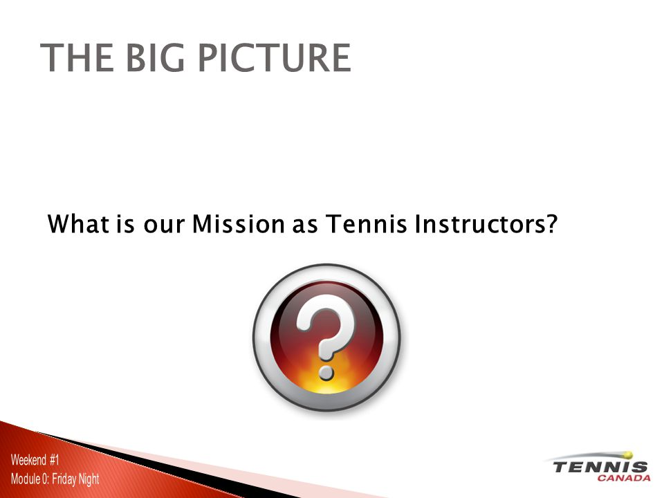 What is our Mission as Tennis Instructors? THE BIG PICTURE