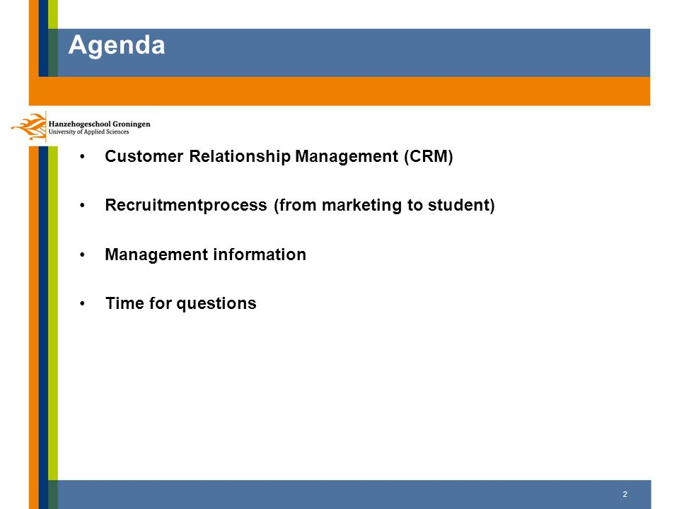 Agenda Customer Relationship Management (CRM) Recruitmentprocess (from marketing to student) Management information Time for questions 2