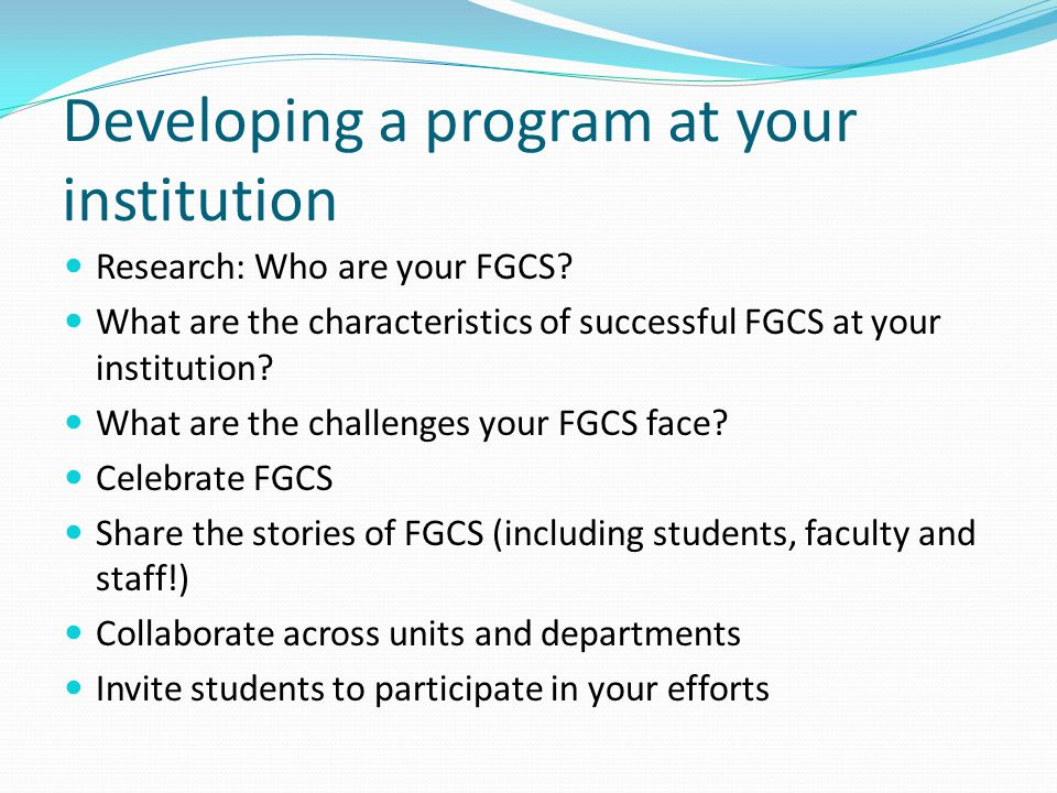 Developing a program at your institution Research: Who are your FGCS.