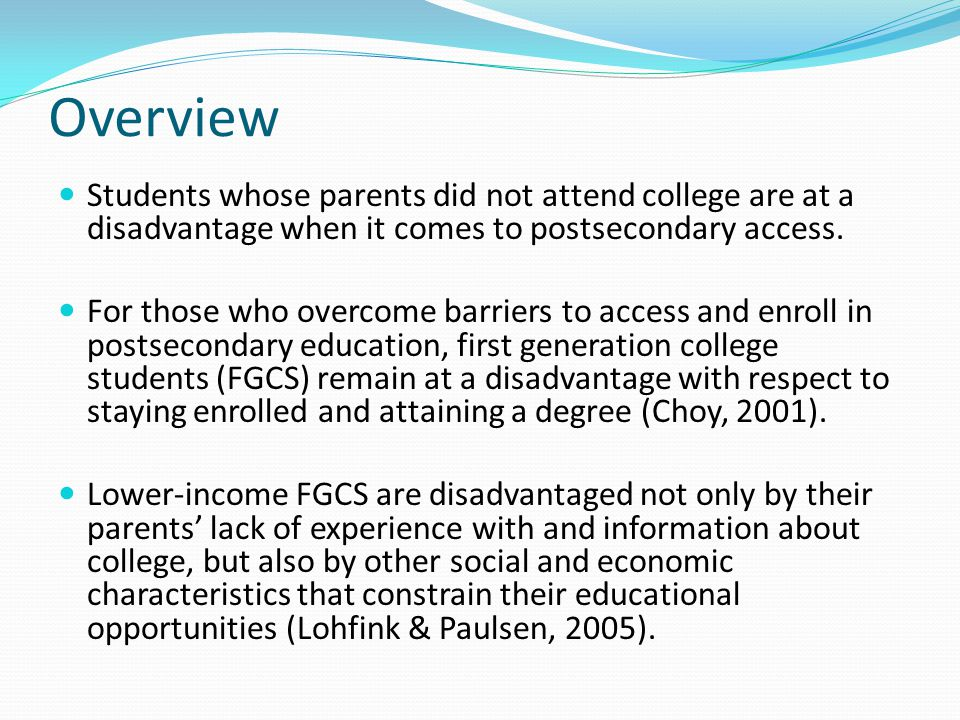 Overview Students whose parents did not attend college are at a disadvantage when it comes to postsecondary access.