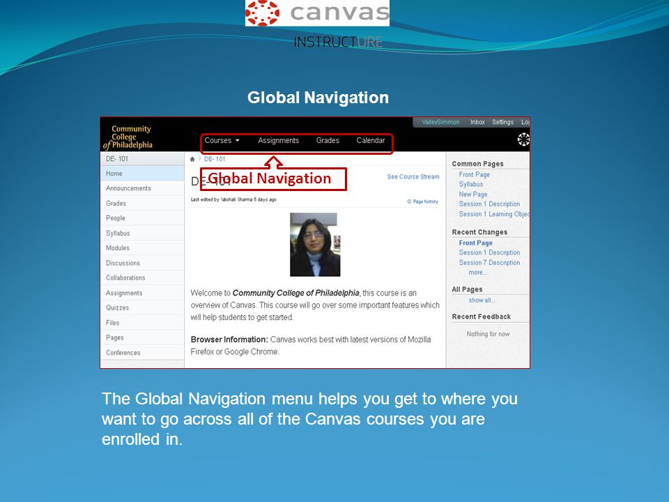 Global Navigation The Global Navigation menu helps you get to where you want to go across all of the Canvas courses you are enrolled in. Global Naviga