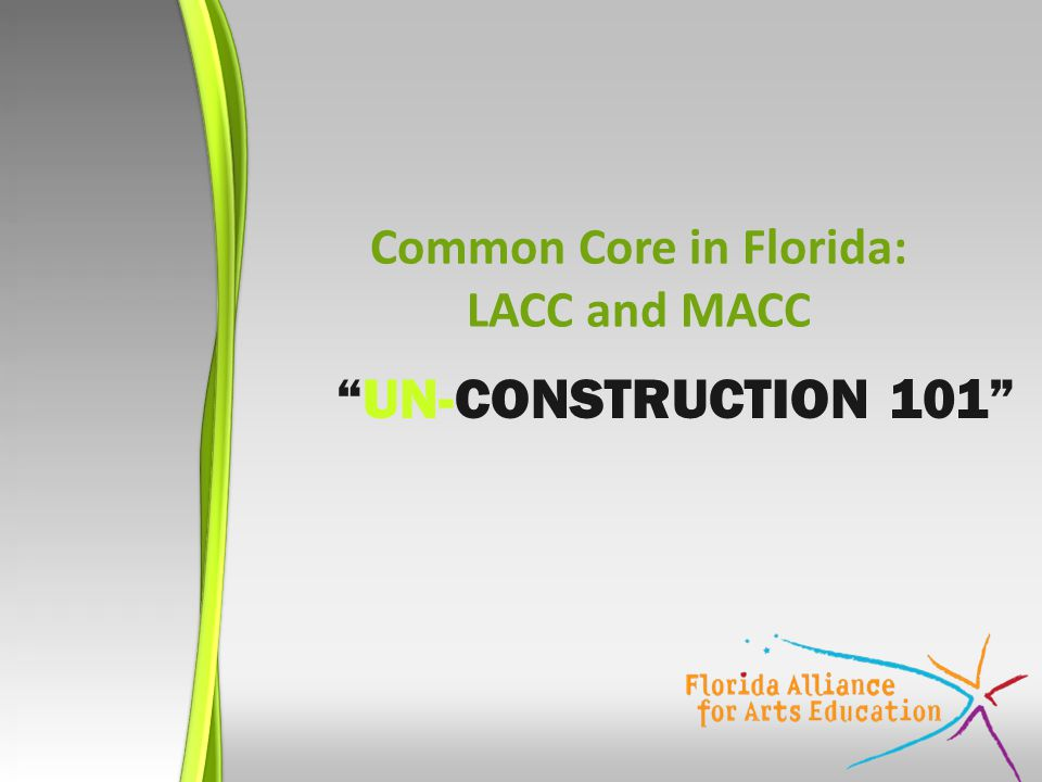 UN-CONSTRUCTION 101 Common Core in Florida: LACC and MACC