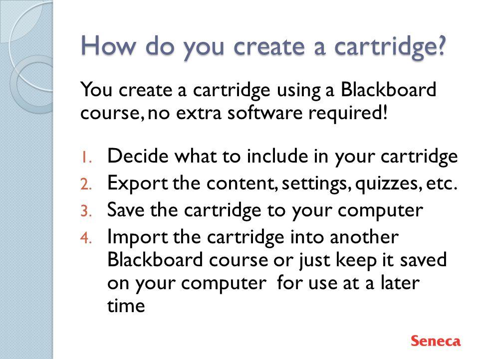 How do you create a cartridge.