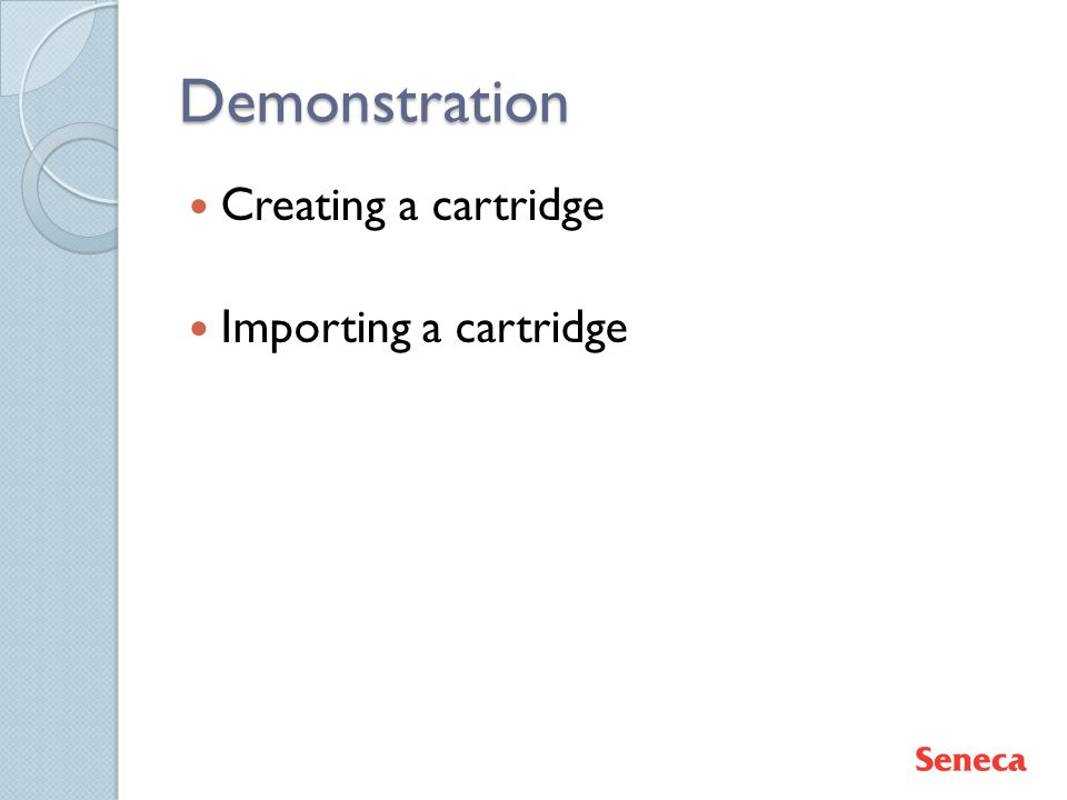 Demonstration Creating a cartridge Importing a cartridge