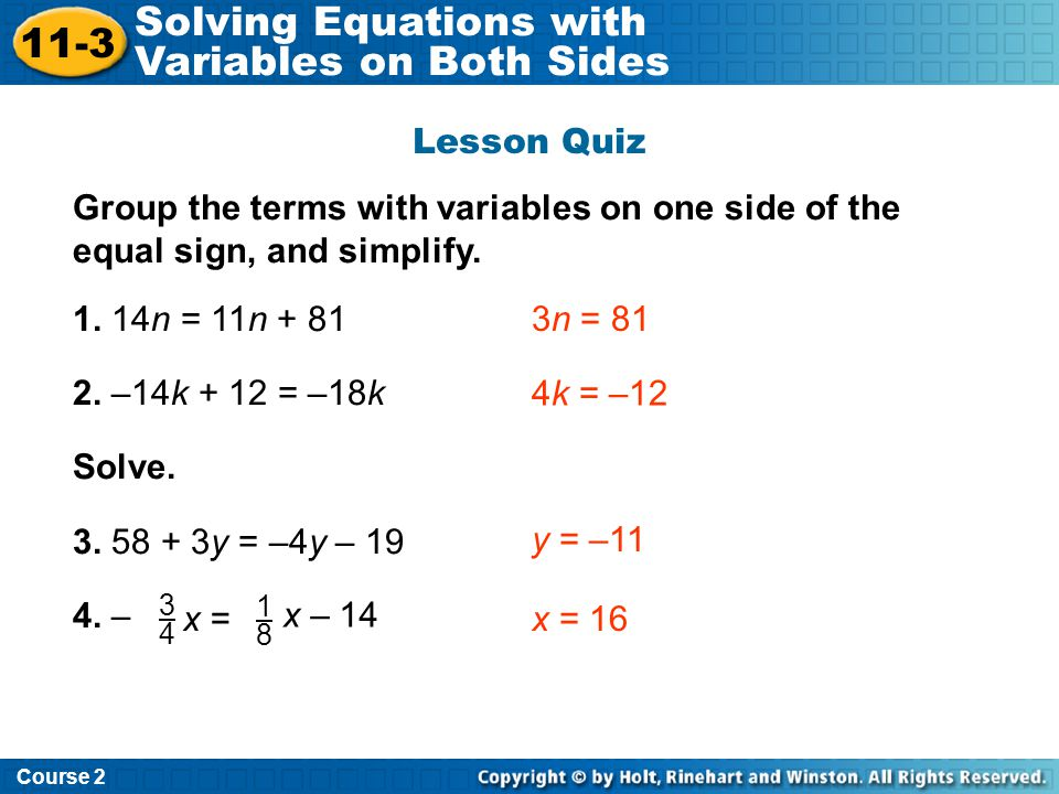 Lesson Quiz Group the terms with variables on one side of the equal sign, and simplify.