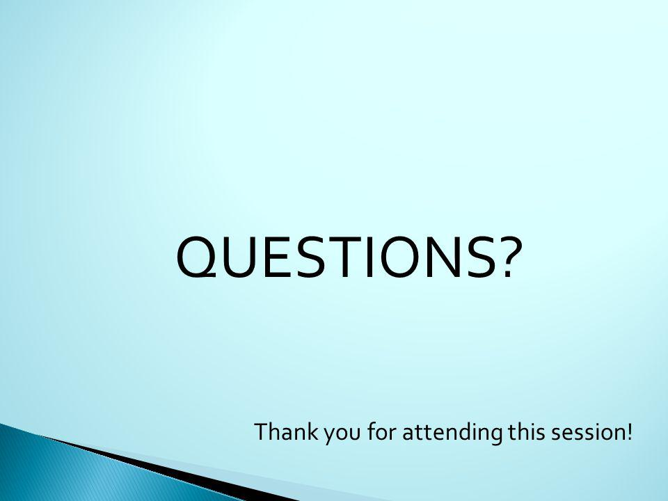 QUESTIONS Thank you for attending this session!