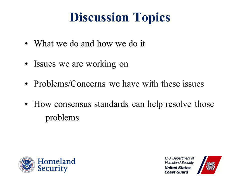Discussion Topics What we do and how we do it Issues we are working on Problems/Concerns we have with these issues How consensus standards can help resolve those problems