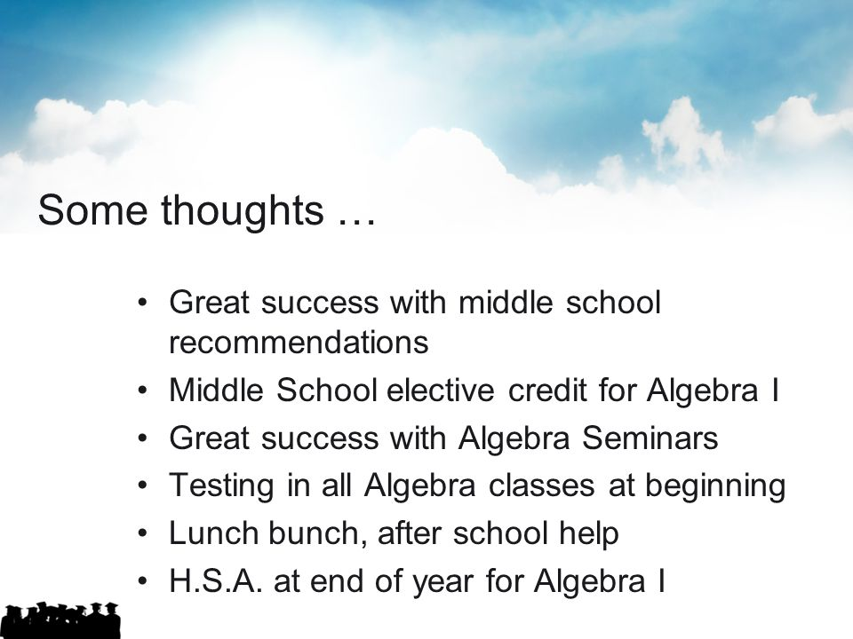 Some thoughts … Great success with middle school recommendations Middle School elective credit for Algebra I Great success with Algebra Seminars Testi