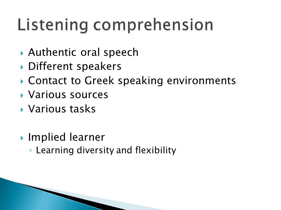 Authentic oral speech Different speakers Contact to Greek speaking environments Various sources Various tasks Implied learner Learning diversity and flexibility