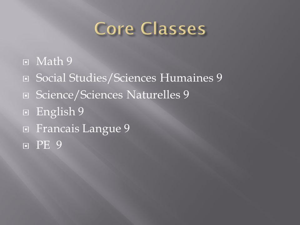 Math 9 Social Studies/Sciences Humaines 9 Science/Sciences Naturelles 9 English 9 Francais Langue 9 PE 9