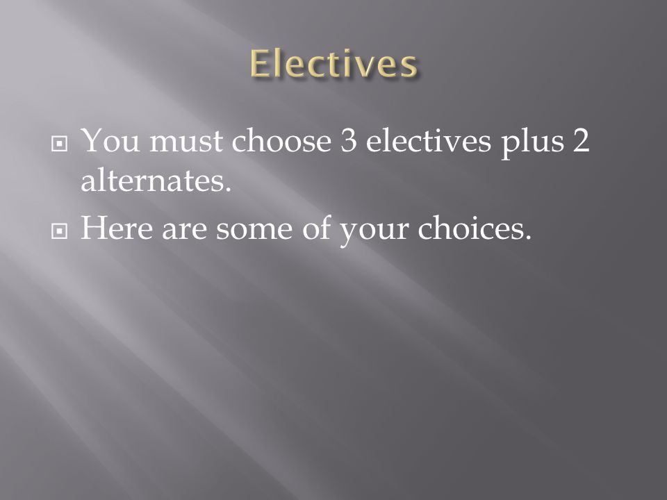 You must choose 3 electives plus 2 alternates. Here are some of your choices.