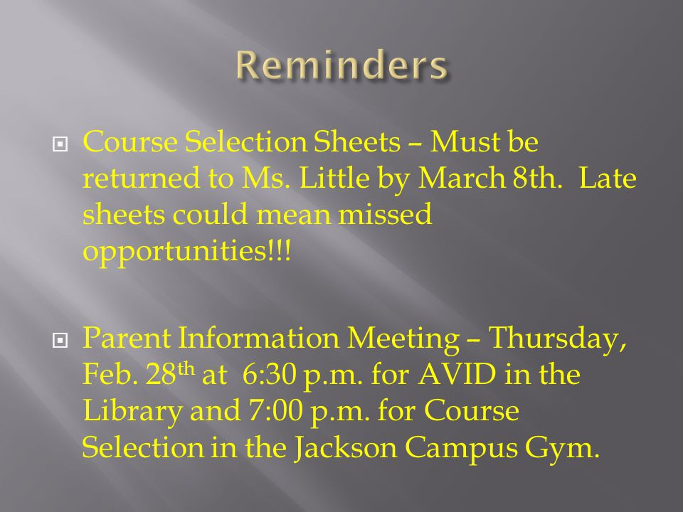 Course Selection Sheets – Must be returned to Ms. Little by March 8th. Late sheets could mean missed opportunities!!! Parent Information Meeting – Thu