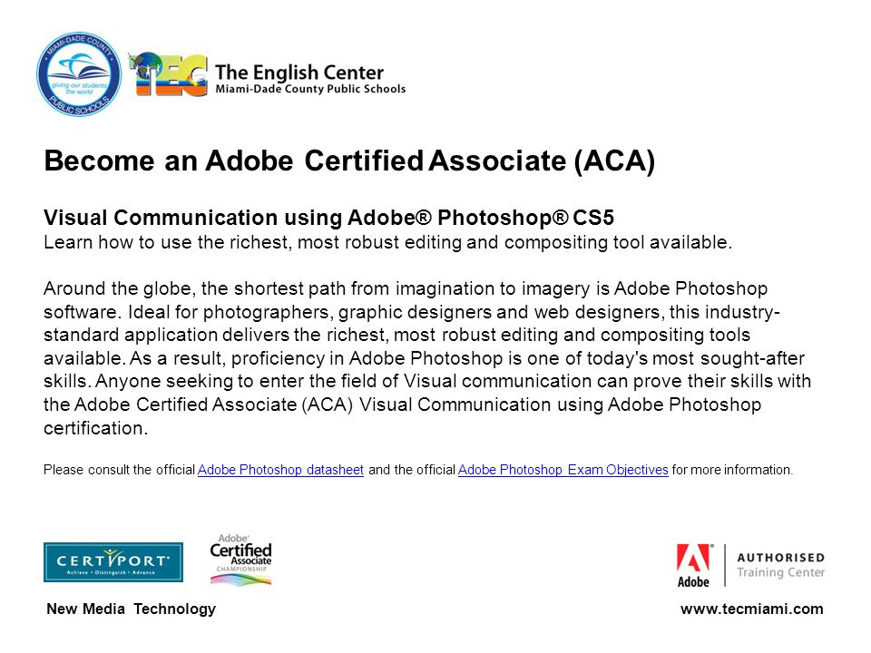 Become an Adobe Certified Associate (ACA) Visual Communication using Adobe® Photoshop® CS5 Learn how to use the richest, most robust editing and compositing tool available.