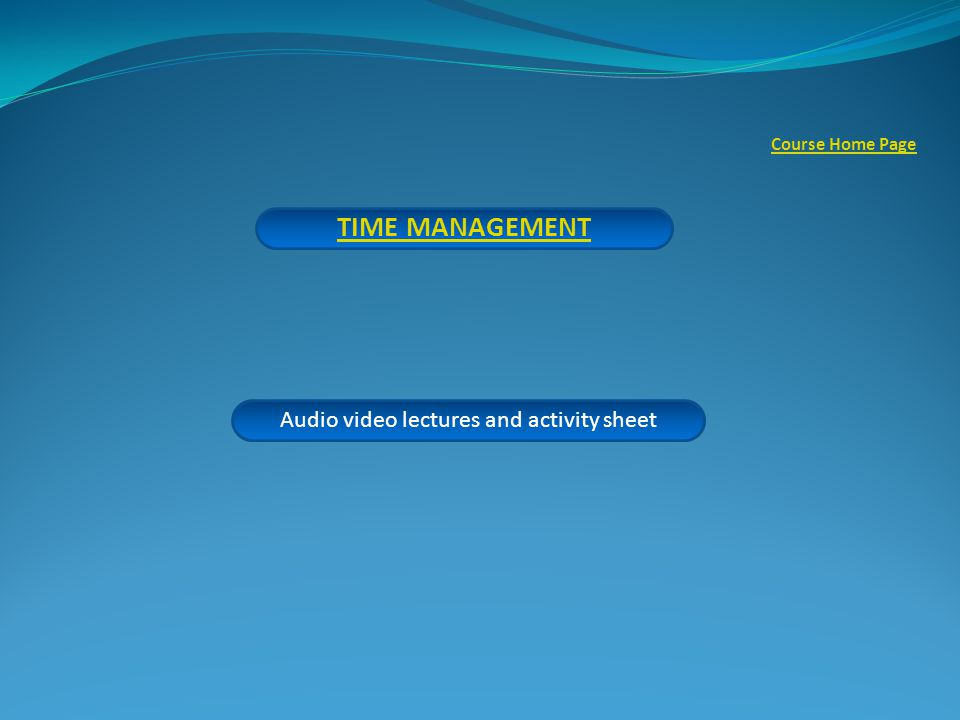 TIME MANAGEMENT Audio video lectures and activity sheet