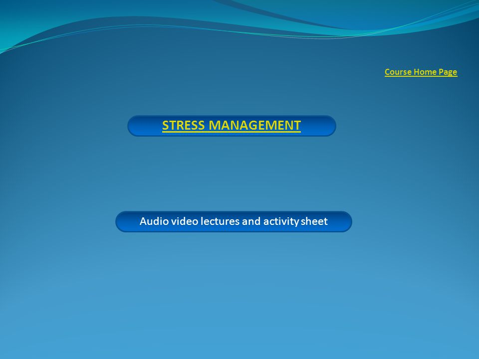 STRESS MANAGEMENT Audio video lectures and activity sheet