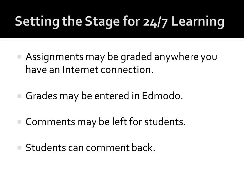 Assignments may be graded anywhere you have an Internet connection. Grades may be entered in Edmodo. Comments may be left for students. Students can c