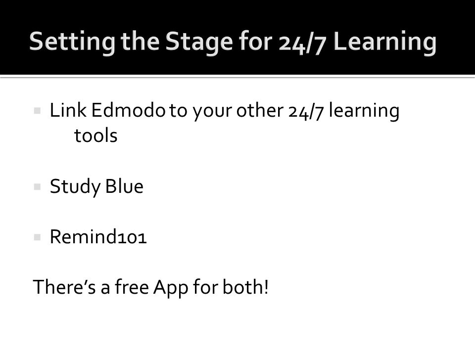 Link Edmodo to your other 24/7 learning tools Study Blue Remind101 Theres a free App for both!